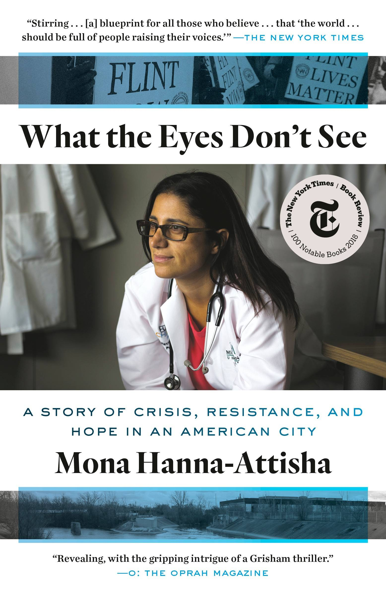 """What the Eyes Don't See: A Story of Crisis, Resistance, and Hope in an American City"" by Dr. Mona Hanna-Attisha"